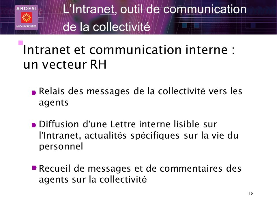 18 LIntranet, outil de communication de la collectivité Intranet et communication interne : un vecteur RH Relais des messages de la collectivit é vers