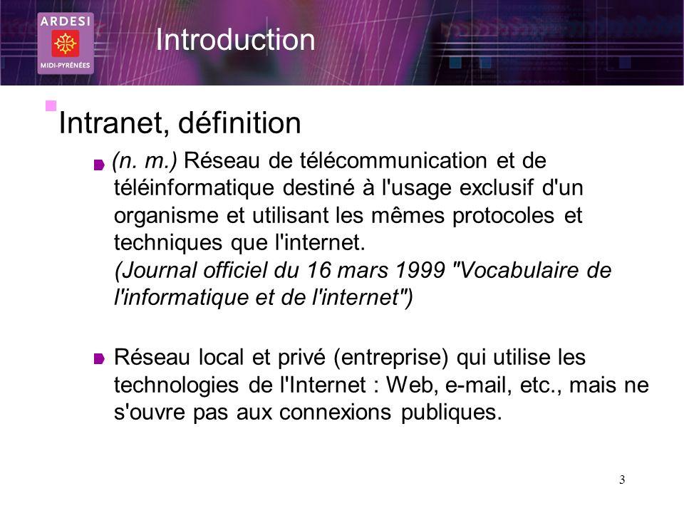 3 Intranet, définition (n. m.) Réseau de télécommunication et de téléinformatique destiné à l'usage exclusif d'un organisme et utilisant les mêmes pro