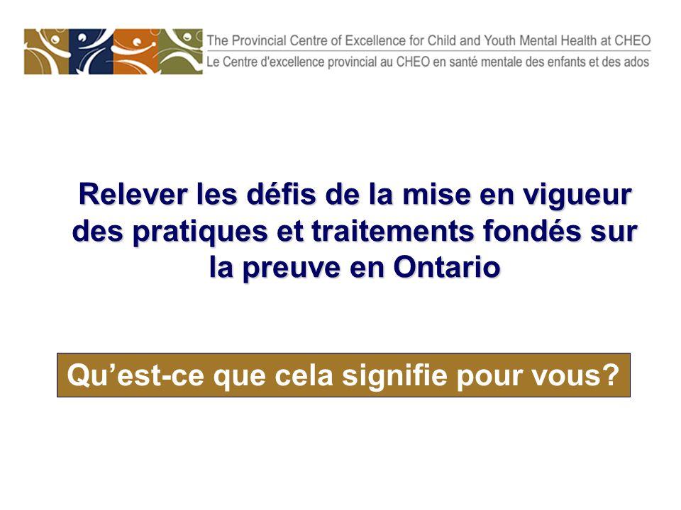 Quest-ce que cela signifie pour vous? Relever les défis de la mise en vigueur des pratiques et traitements fondés sur la preuve en Ontario