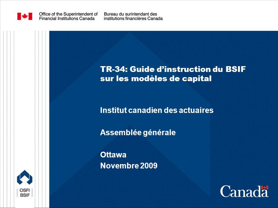 TR-34: Guide dinstruction du BSIF sur les modèles de capital Institut canadien des actuaires Assemblée générale Ottawa Novembre 2009