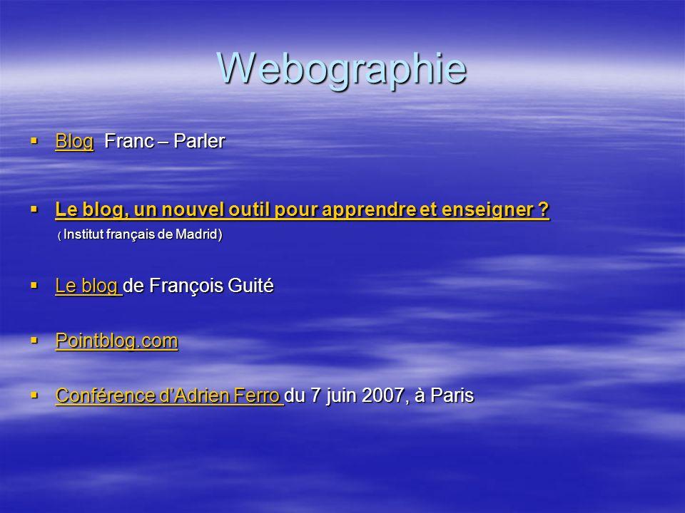 Webographie Blog Franc – Parler Blog Franc – Parler Blog Le blog, un nouvel outil pour apprendre et enseigner .