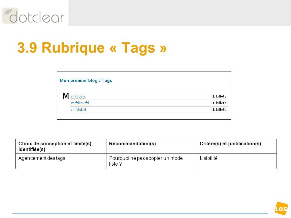 105 3.9 Rubrique « Tags » Choix de conception et limite(s) identifiée(s) Recommandation(s)Critère(s) et justification(s) Agencement des tagsPourquoi n