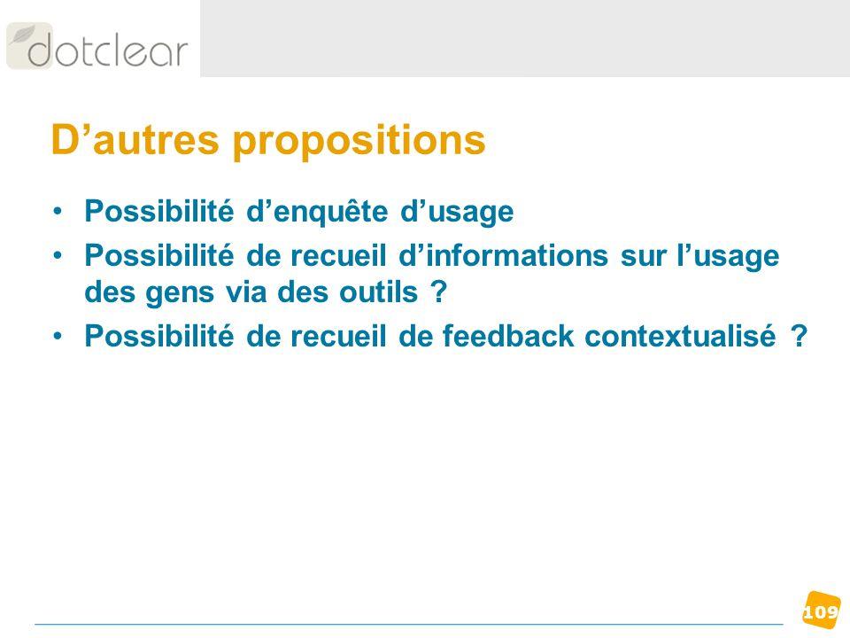 109 Dautres propositions Possibilité denquête dusage Possibilité de recueil dinformations sur lusage des gens via des outils ? Possibilité de recueil