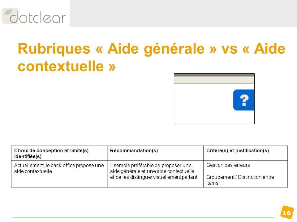16 Rubriques « Aide générale » vs « Aide contextuelle » Choix de conception et limite(s) identifiée(s) Recommandation(s)Critère(s) et justification(s)