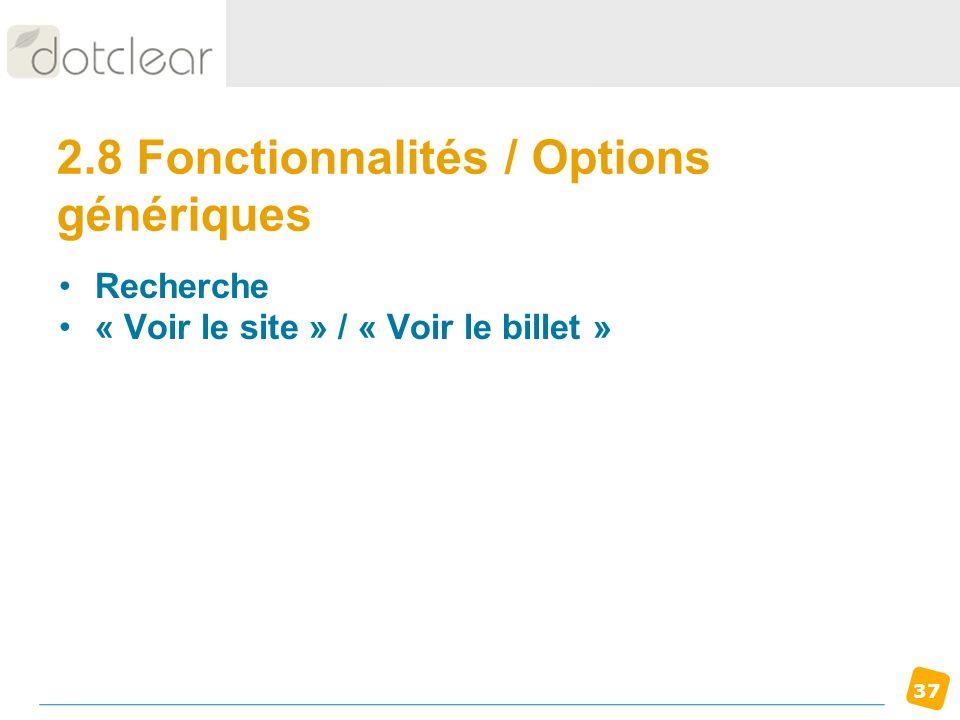 37 2.8 Fonctionnalités / Options génériques Recherche « Voir le site » / « Voir le billet »
