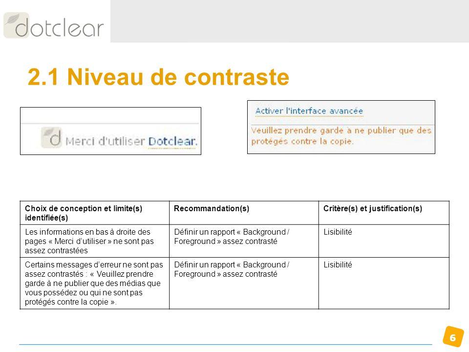 6 2.1 Niveau de contraste Choix de conception et limite(s) identifiée(s) Recommandation(s)Critère(s) et justification(s) Les informations en bas à dro