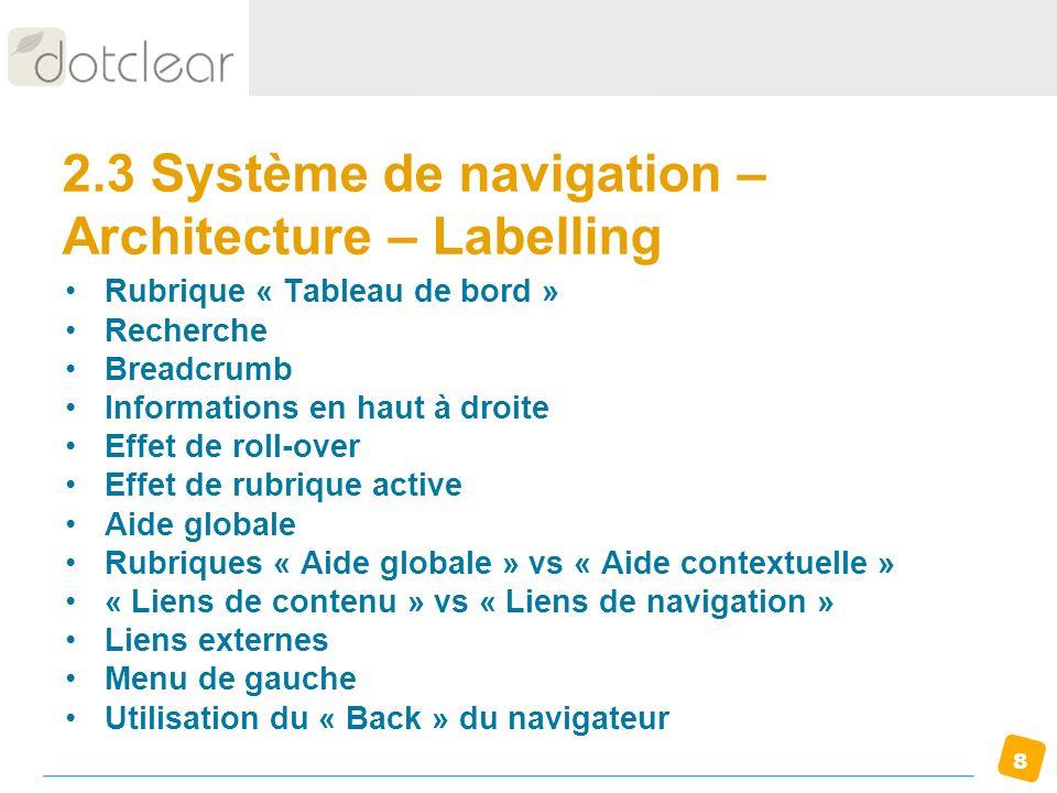 8 2.3 Système de navigation – Architecture – Labelling Rubrique « Tableau de bord » Recherche Breadcrumb Informations en haut à droite Effet de roll-o