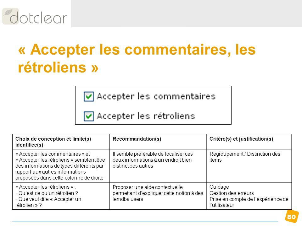 80 « Accepter les commentaires, les rétroliens » Choix de conception et limite(s) identifiée(s) Recommandation(s)Critère(s) et justification(s) « Acce
