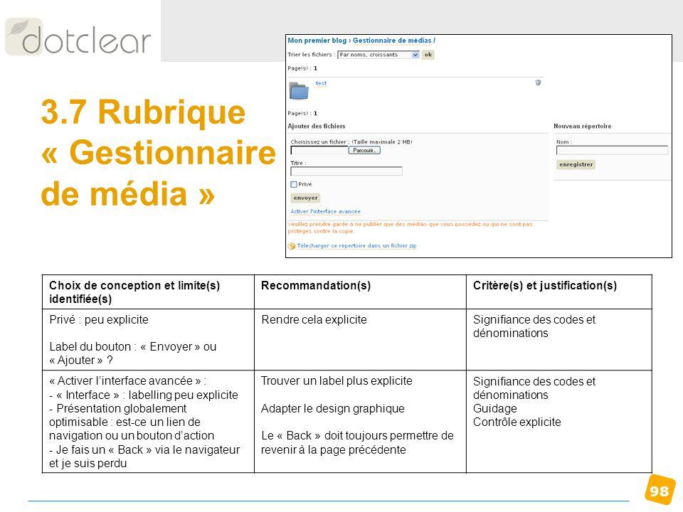 98 3.7 Rubrique « Gestionnaire de média » Choix de conception et limite(s) identifiée(s) Recommandation(s)Critère(s) et justification(s) Privé : peu e