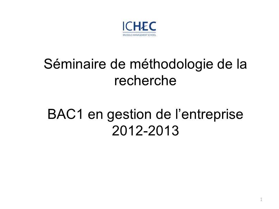 Séminaire de méthodologie de la recherche BAC1 en gestion de lentreprise 2012-2013 1