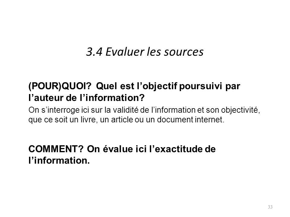 3.4 Evaluer les sources (POUR)QUOI. Quel est lobjectif poursuivi par lauteur de linformation.