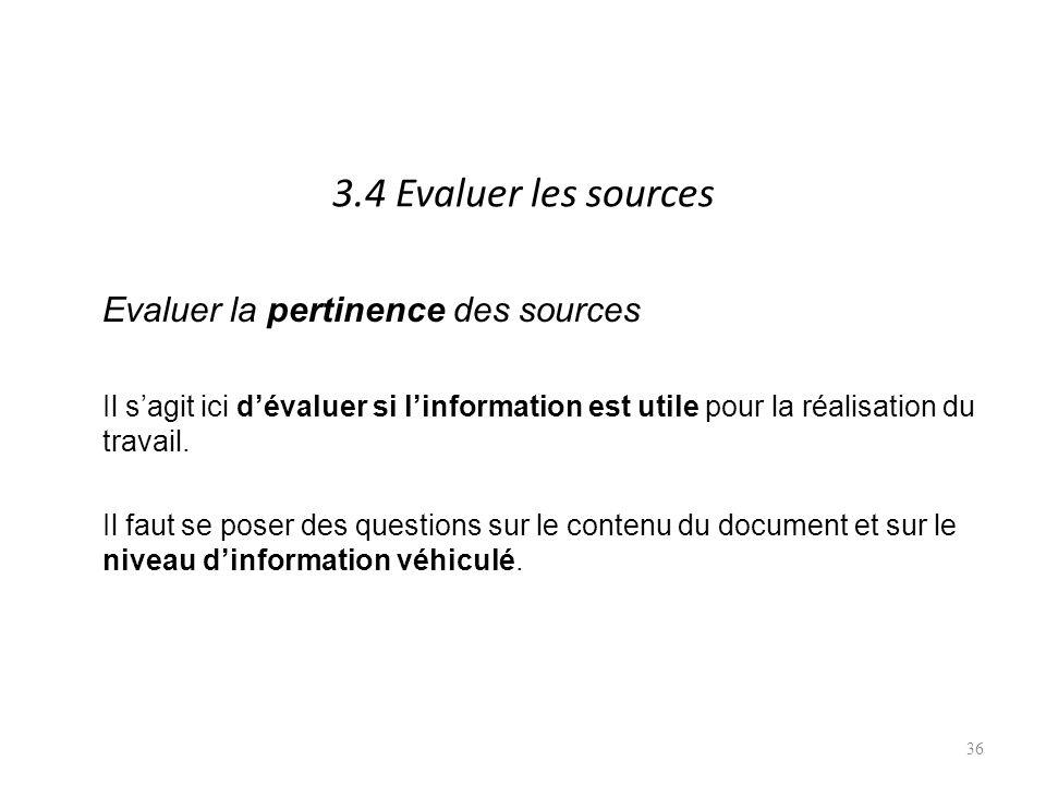 3.4 Evaluer les sources Evaluer la pertinence des sources Il sagit ici dévaluer si linformation est utile pour la réalisation du travail.
