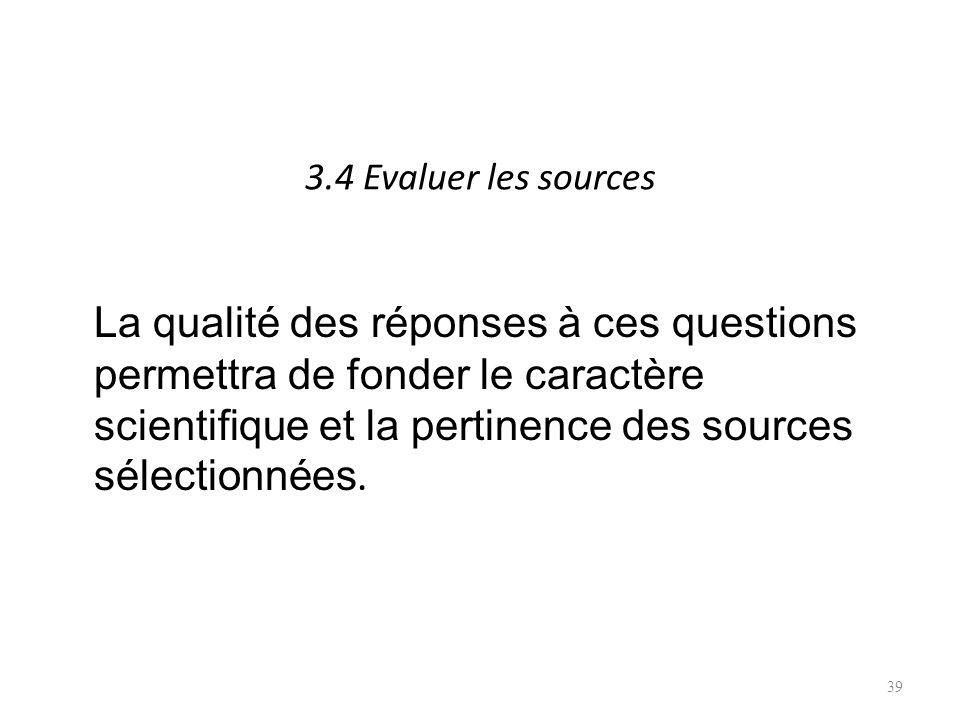 3.4 Evaluer les sources La qualité des réponses à ces questions permettra de fonder le caractère scientifique et la pertinence des sources sélectionnées.