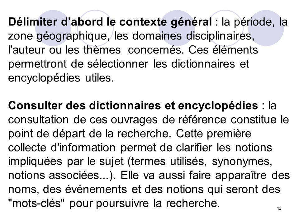 12 Délimiter d'abord le contexte général : la période, la zone géographique, les domaines disciplinaires, l'auteur ou les thèmes concernés. Ces élémen