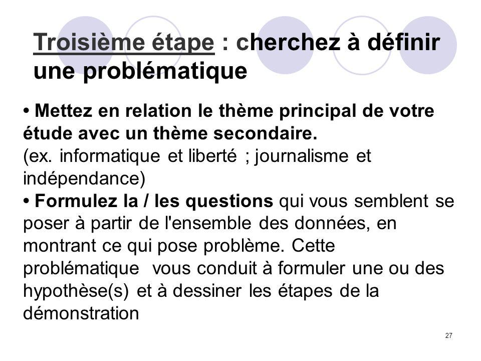 27 Troisième étape : cherchez à définir une problématique Mettez en relation le thème principal de votre étude avec un thème secondaire. (ex. informat