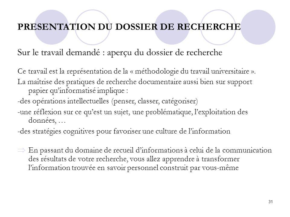 31 PRESENTATION DU DOSSIER DE RECHERCHE Sur le travail demandé : aperçu du dossier de recherche Ce travail est la représentation de la « méthodologie