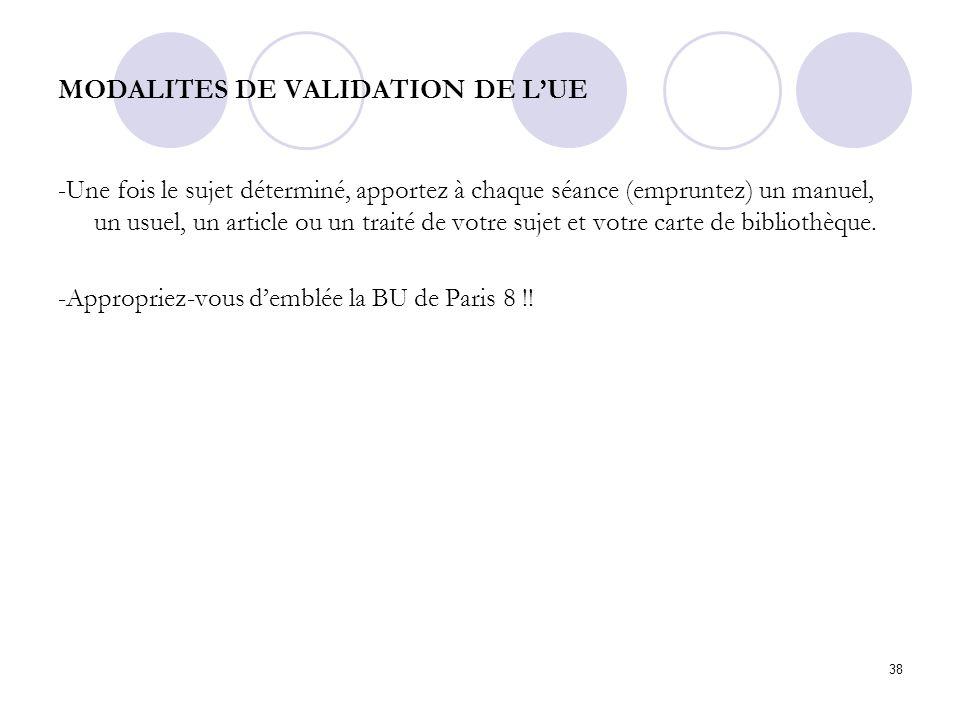 38 MODALITES DE VALIDATION DE LUE -Une fois le sujet déterminé, apportez à chaque séance (empruntez) un manuel, un usuel, un article ou un traité de v