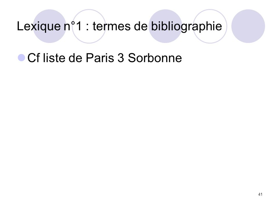 41 Lexique n°1 : termes de bibliographie Cf liste de Paris 3 Sorbonne
