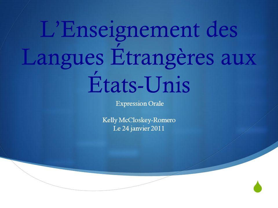 LEnseignement des Langues Étrangères aux États-Unis Expression Orale Kelly McCloskey-Romero Le 24 janvier 2011