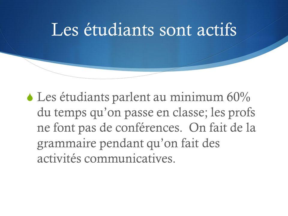 Les étudiants sont actifs Les étudiants parlent au minimum 60% du temps quon passe en classe; les profs ne font pas de conférences.