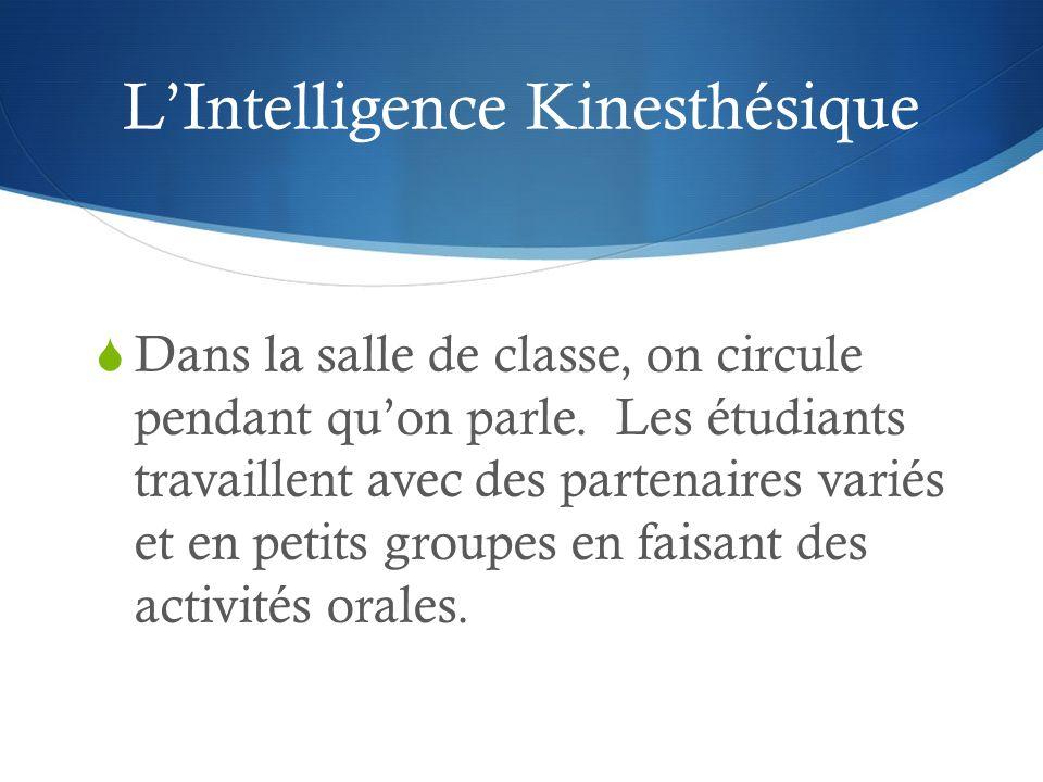 LIntelligence Kinesthésique Dans la salle de classe, on circule pendant quon parle. Les étudiants travaillent avec des partenaires variés et en petits