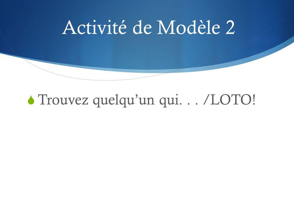 Activité de Modèle 2 Trouvez quelquun qui... /LOTO!