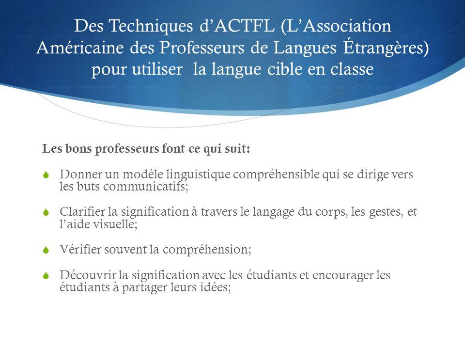 Des Techniques dACTFL (LAssociation Américaine des Professeurs de Langues Étrangères) pour utiliser la langue cible en classe Les bons professeurs fon