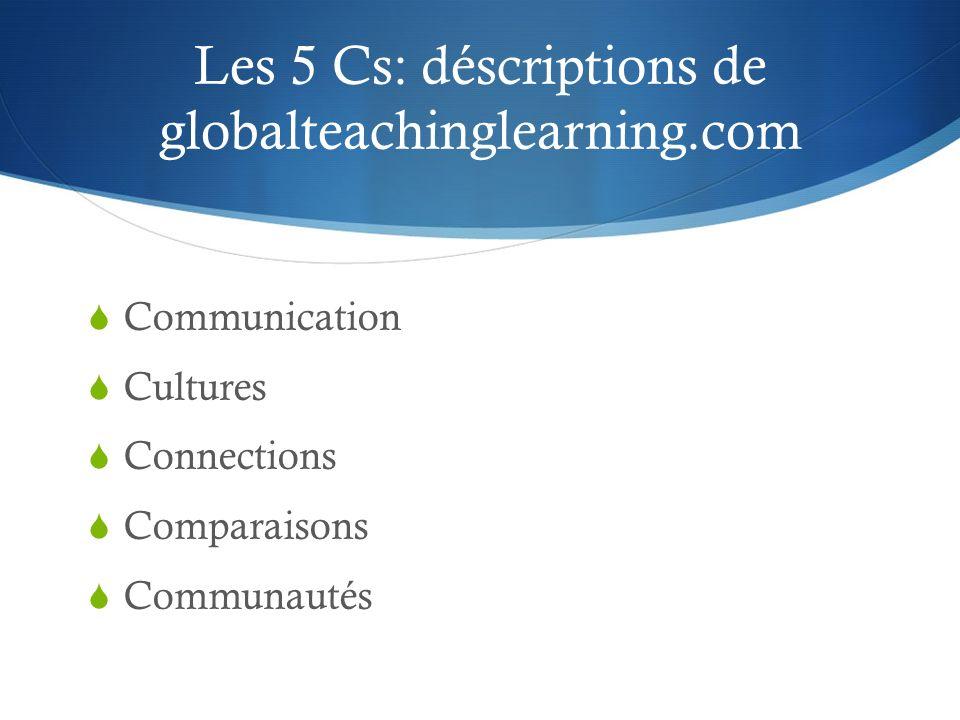 Les 5 Cs: déscriptions de globalteachinglearning.com Communication Cultures Connections Comparaisons Communautés