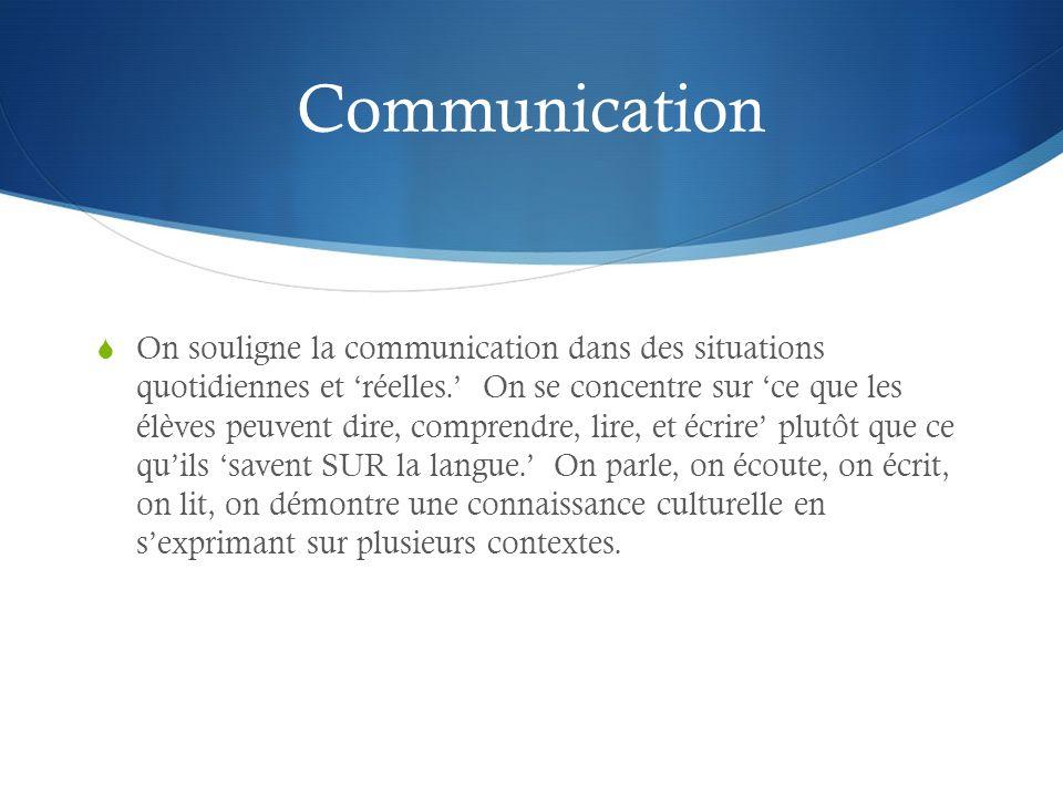 Communication On souligne la communication dans des situations quotidiennes et réelles. On se concentre sur ce que les élèves peuvent dire, comprendre