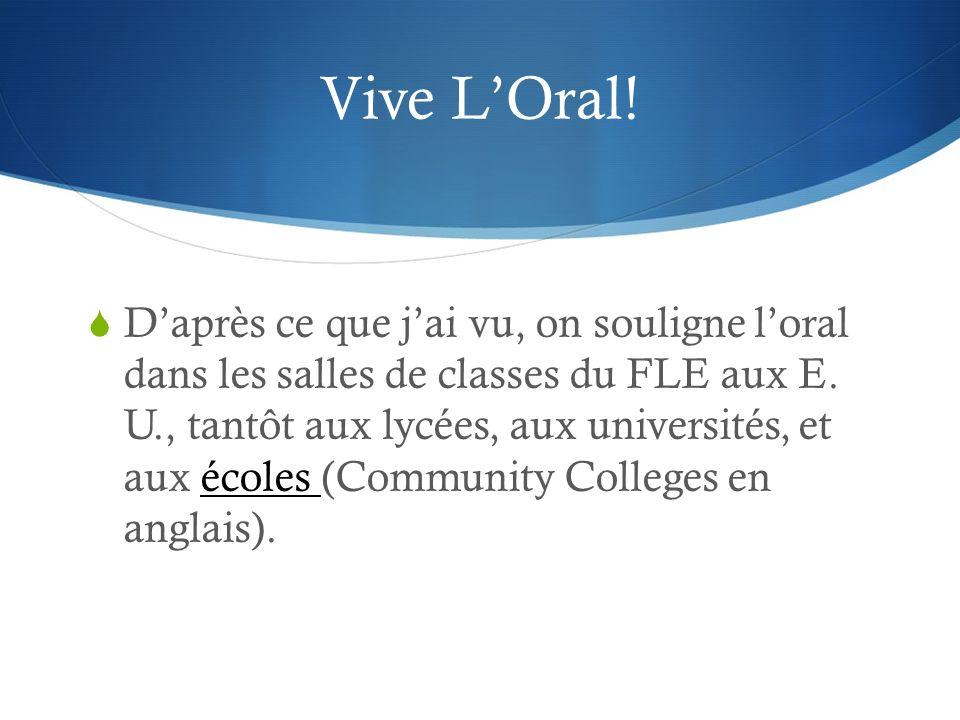 Vive LOral! Daprès ce que jai vu, on souligne loral dans les salles de classes du FLE aux E. U., tantôt aux lycées, aux universités, et aux écoles (Co