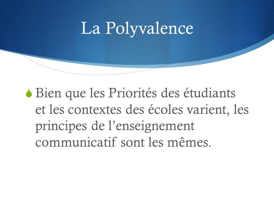 La Polyvalence Bien que les Priorités des étudiants et les contextes des écoles varient, les principes de lenseignement communicatif sont les mêmes.