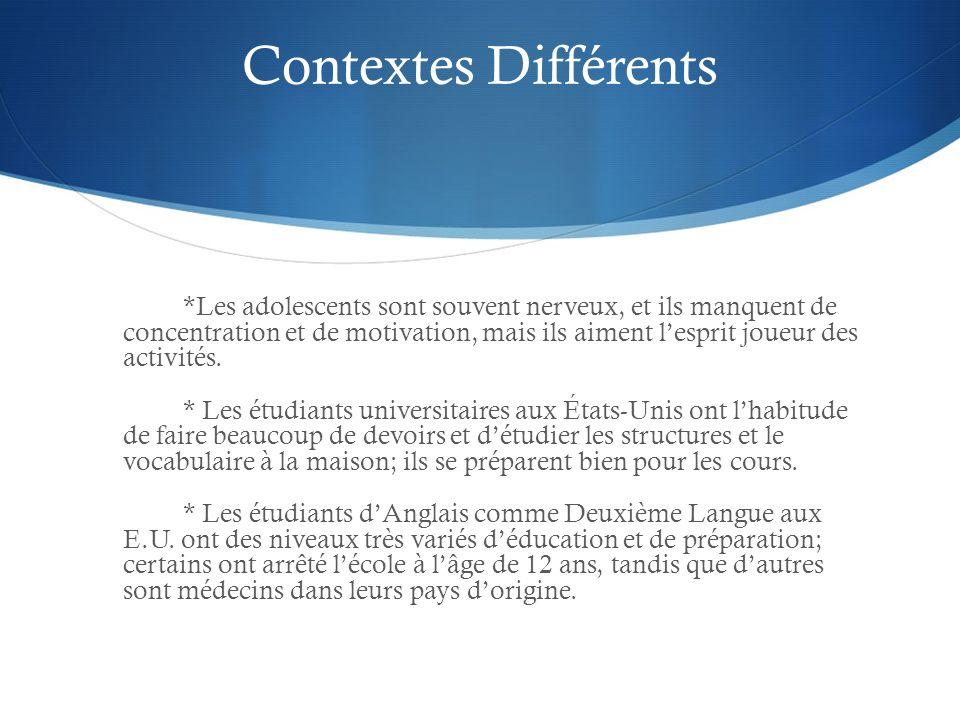 Contextes Différents *Les adolescents sont souvent nerveux, et ils manquent de concentration et de motivation, mais ils aiment lesprit joueur des activités.