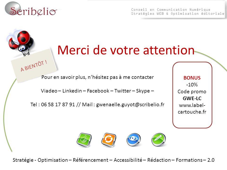 BONUS -10% Code promo GWE-LC www.label- cartouche.fr A BIENTÔT ! Merci de votre attention Pour en savoir plus, nhésitez pas à me contacter Viadeo – Li