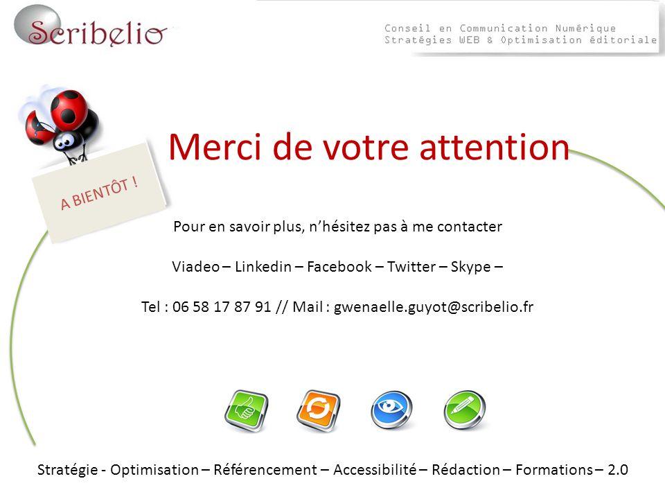 A BIENTÔT ! Merci de votre attention Pour en savoir plus, nhésitez pas à me contacter Viadeo – Linkedin – Facebook – Twitter – Skype – Tel : 06 58 17