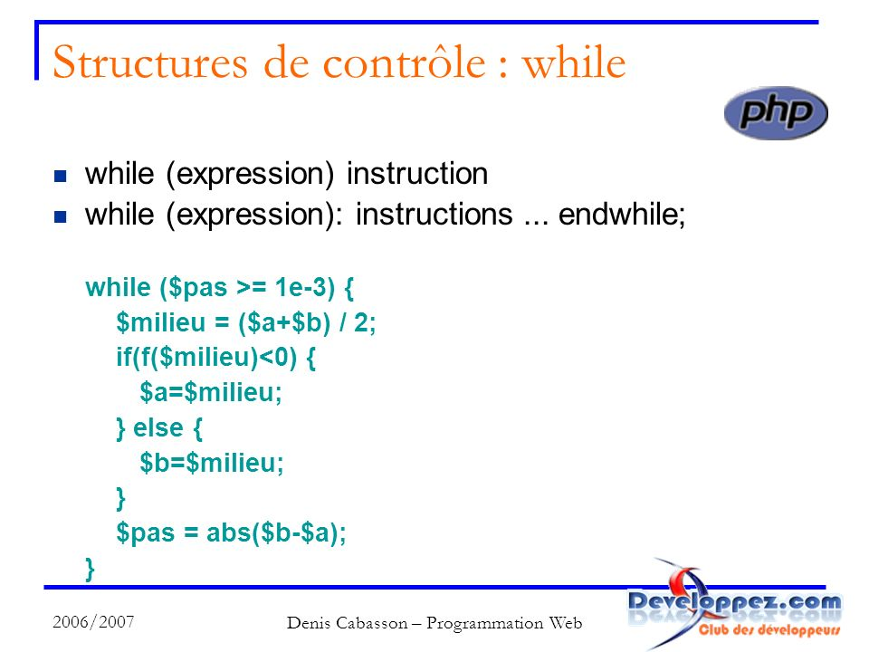 2006/2007 Denis Cabasson – Programmation Web Structures de contrôle : while while (expression) instruction while (expression): instructions...