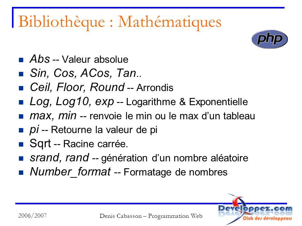2006/2007 Denis Cabasson – Programmation Web Bibliothèque : Mathématiques Abs -- Valeur absolue Sin, Cos, ACos, Tan..