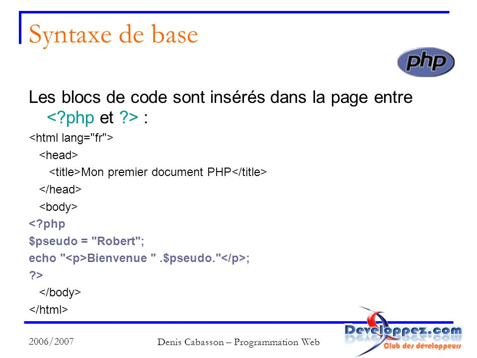 2006/2007 Denis Cabasson – Programmation Web Structures de contrôle : if Autre syntaxe possible : if (expression): instructions...