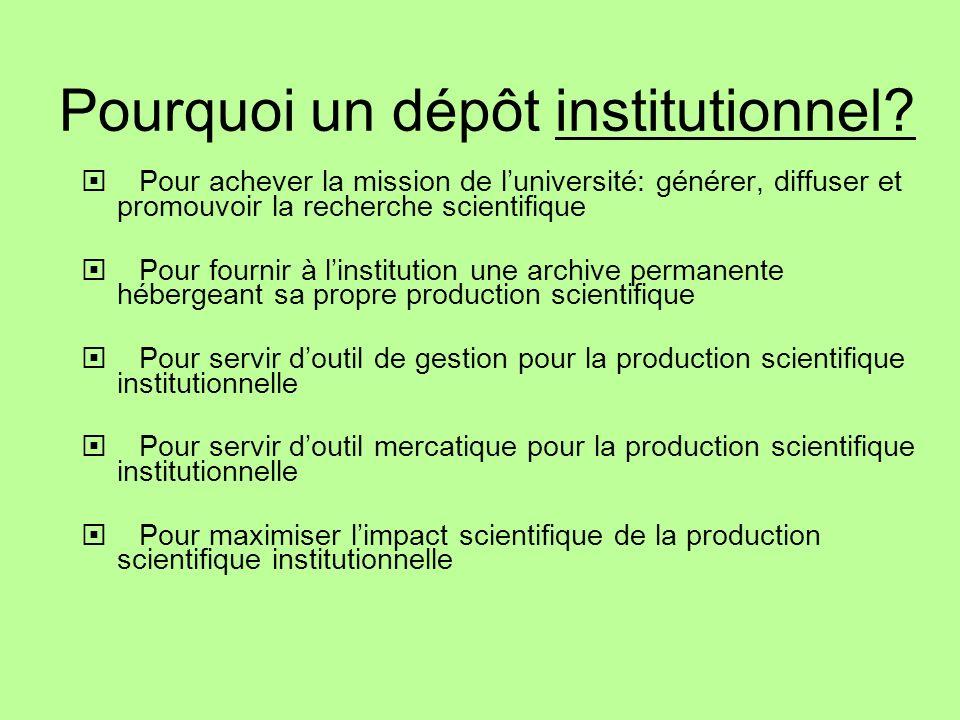 Pourquoi un dépôt institutionnel? Pour achever la mission de luniversité: générer, diffuser et promouvoir la recherche scientifique Pour fournir à lin