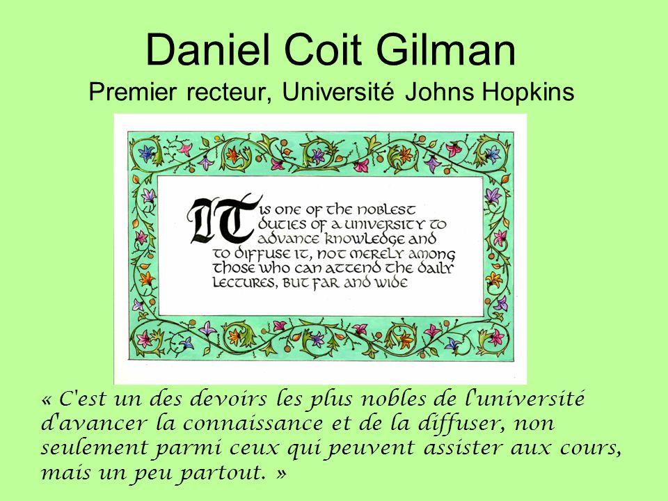 Daniel Coit Gilman Premier recteur, Université Johns Hopkins « C est un des devoirs les plus nobles de l université d avancer la connaissance et de la diffuser, non seulement parmi ceux qui peuvent assister aux cours, mais un peu partout.