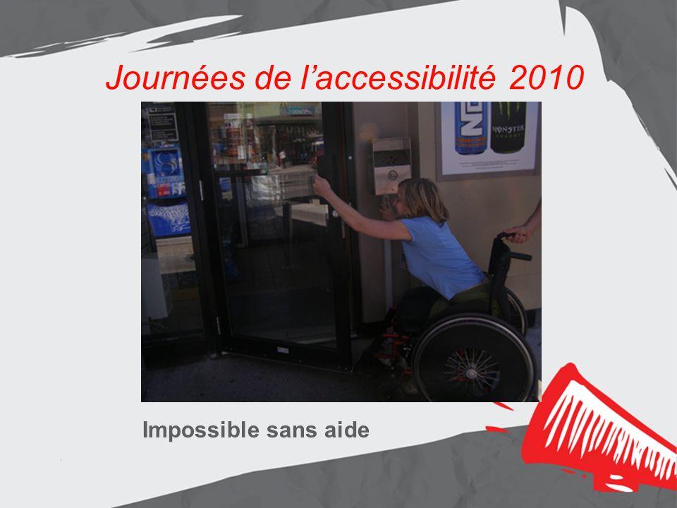 Journées de laccessibilité 2010 Les résultats Aménagement de lentrée principale Journées de laccessibilité 2010 Impossible sans aide