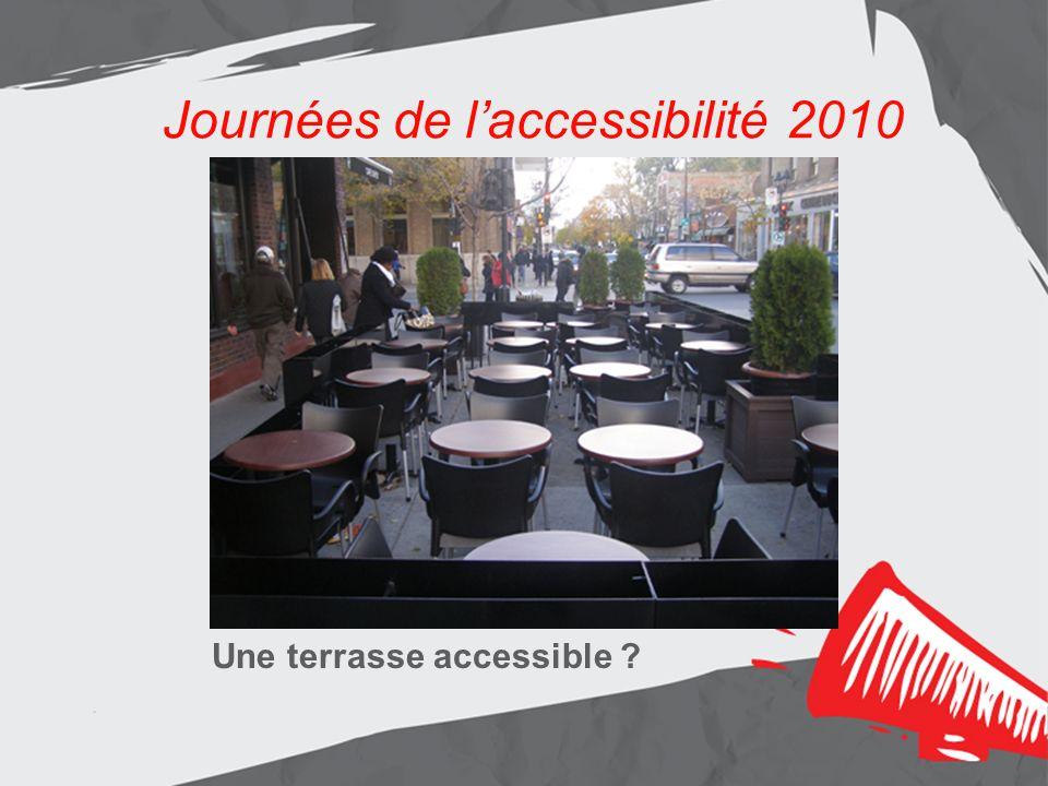 Journées de laccessibilité 2010 Les résultats Aménagement de lentrée principale Journées de laccessibilité 2010 Une terrasse accessible