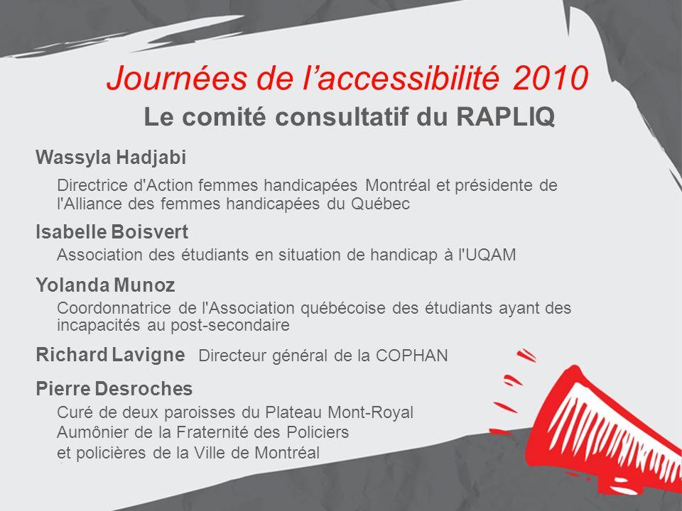 Journées de laccessibilité 2010 Les résultats Aménagement de lentrée principale Journées de laccessibilité 2010 Prochainement au RAPLIQ 1- La Dictée de l accessibilité (en mars 2011) 2- La Journée de l accessibilité 2011 (en juin 2011) 3- Un défilé de mode organisé par le RAPLIQ au cours de l automne 2011