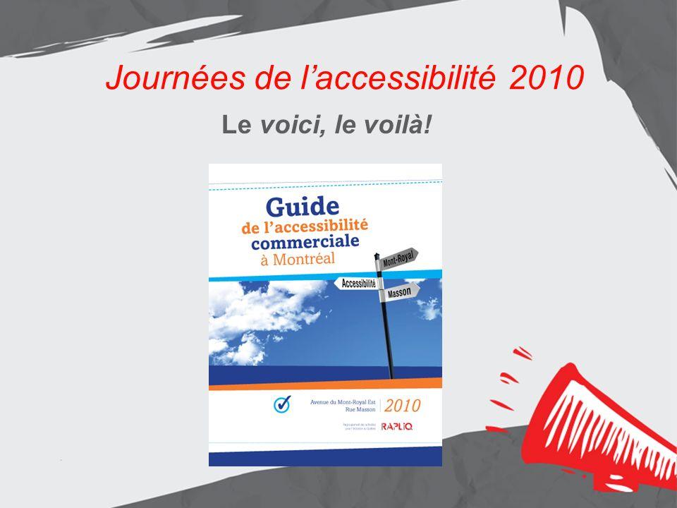 Journées de laccessibilité 2010 Les résultats Aménagement de lentrée principale Journées de laccessibilité 2010 Le voici, le voilà!