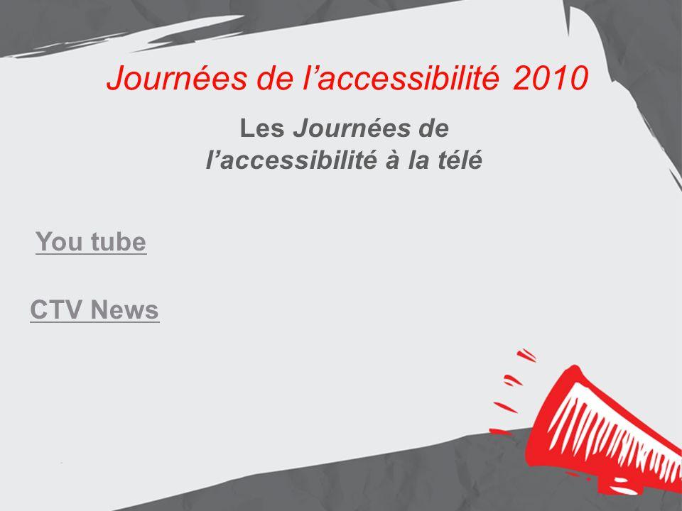 Journées de laccessibilité 2010 Les résultats Aménagement de lentrée principale Journées de laccessibilité 2010 Les Journées de laccessibilité à la télé You tube CTV News