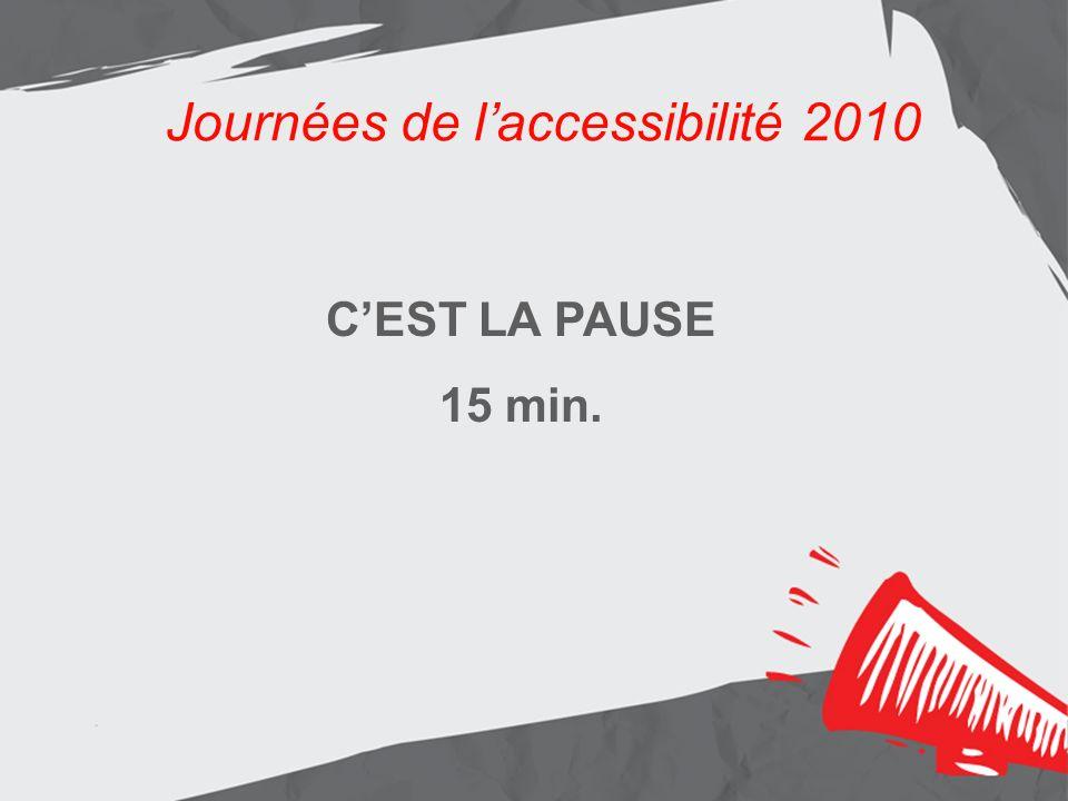 Journées de laccessibilité 2010 Les résultats Aménagement de lentrée principale Journées de laccessibilité 2010 CEST LA PAUSE 15 min.