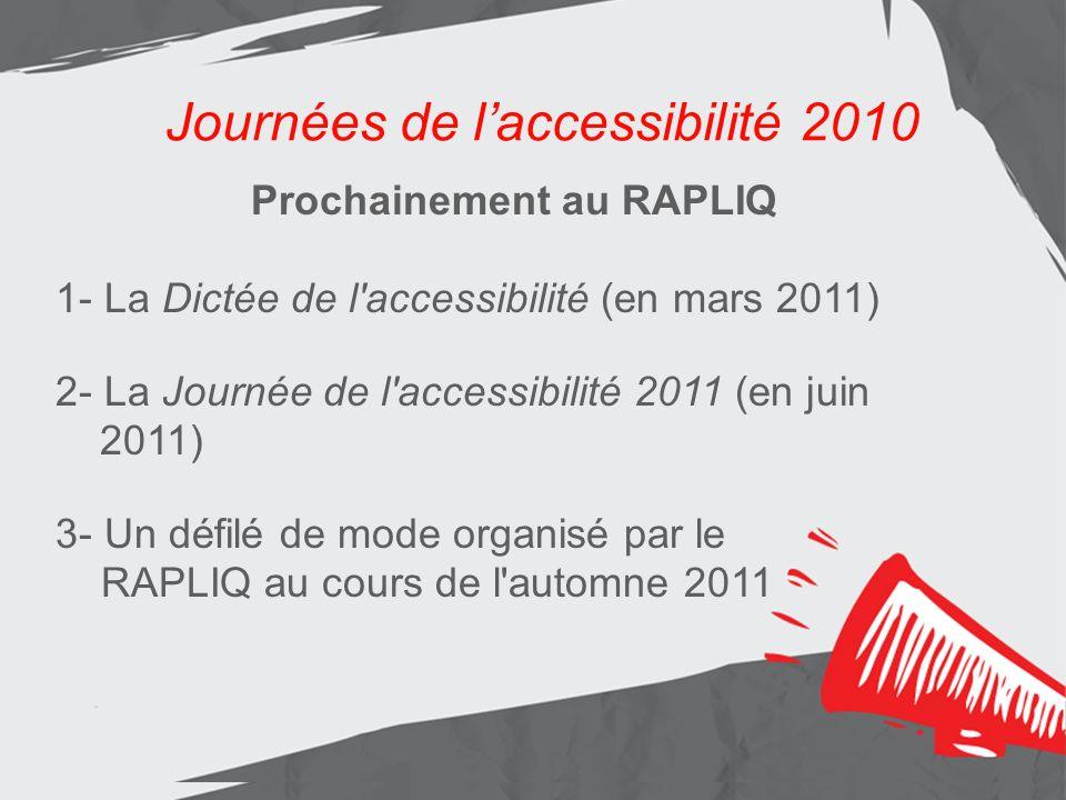 Journées de laccessibilité 2010 Les résultats Aménagement de lentrée principale Journées de laccessibilité 2010 Prochainement au RAPLIQ 1- La Dictée d