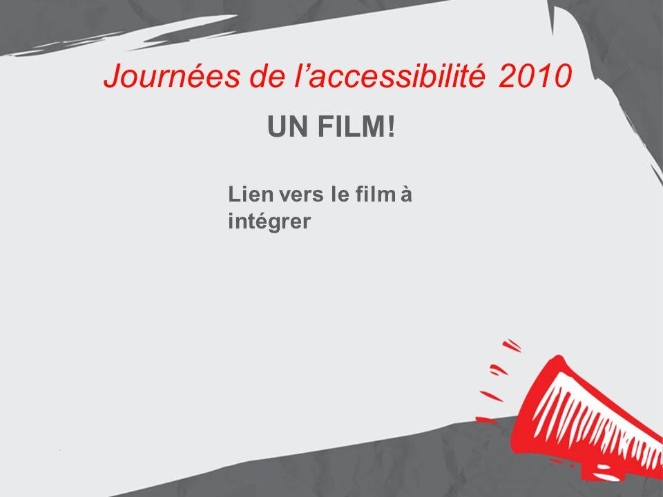 Journées de laccessibilité 2010 Les résultats Aménagement de lentrée principale Journées de laccessibilité 2010 UN FILM! Lien vers le film à intégrer