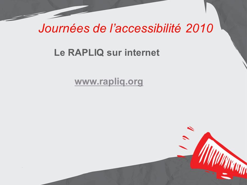 Journées de laccessibilité 2010 Le RAPLIQ sur internet www.rapliq.org