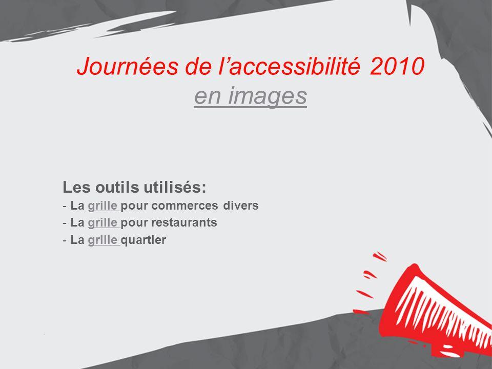 Journées de laccessibilité 2010 en images en images Les outils utilisés: - La grille pour commerces diversgrille - La grille pour restaurantsgrille - La grille quartiergrille