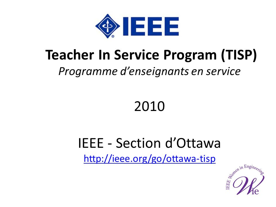 Teacher In Service Program (TISP) Programme denseignants en service 2010 IEEE - Section dOttawa http://ieee.org/go/ottawa-tisp